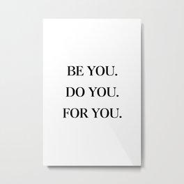 Be You, Do You, For You Metal Print