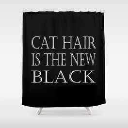 Cat Hair Is The New Black Shower Curtain