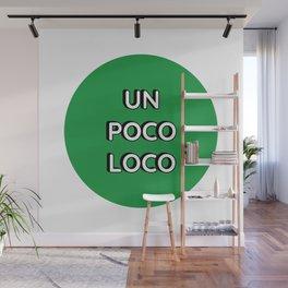 UN POCO LOCO (Green) Wall Mural