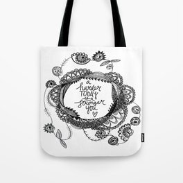 A Harder Today is a Stronger You Tote Bag