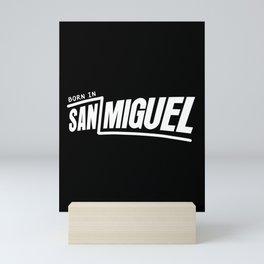 Born In San Miguel City I My Home Town Mini Art Print
