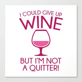 I Could Give Up Wine Canvas Print