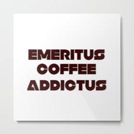 COFFEE ADDICT Metal Print