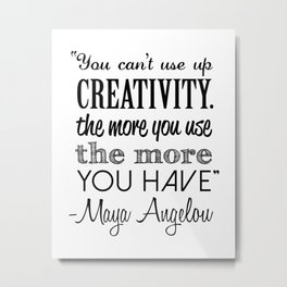 "MAYA ANGELOU ""You Can't Use Up Creativity"" Artwork - Black & White Metal Print"