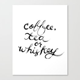 Coffee Tea or Whiskey Canvas Print