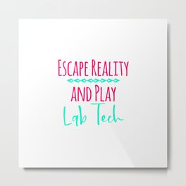 Escape Reality and Play Lab Tech Fun Quote Metal Print