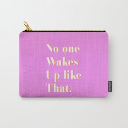 No one wakes up like that Carry-All Pouch