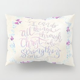 I Can Do All Things - Philippians 4:13 Pillow Sham