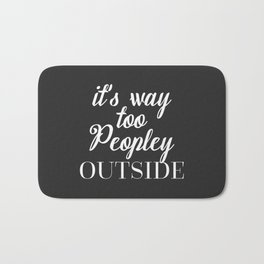 Too Peopley Outside Funny Quote Bath Mat