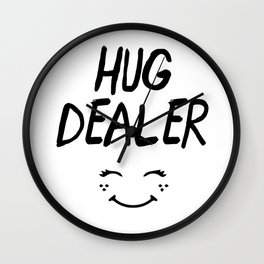 HUG DEALER SMILEY FACE - cute quote Wall Clock