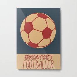 Greatest footballer poster Metal Print