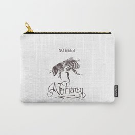No Bees No Honey Carry-All Pouch