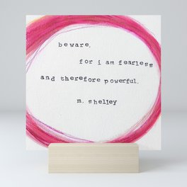 beware, for I am fearless (Mary Shelley) quote Mini Art Print