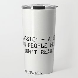 """′Classic′ - a book which people praise and don't read."" Travel Mug"