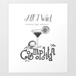 All I Want is a Cosmopolitan Art Print