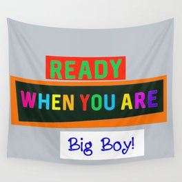 Ready When You Are Big Boy! Wall Tapestry