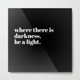 be a light Metal Print