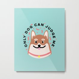 Only Dog Can Judge Me Corgi Metal Print