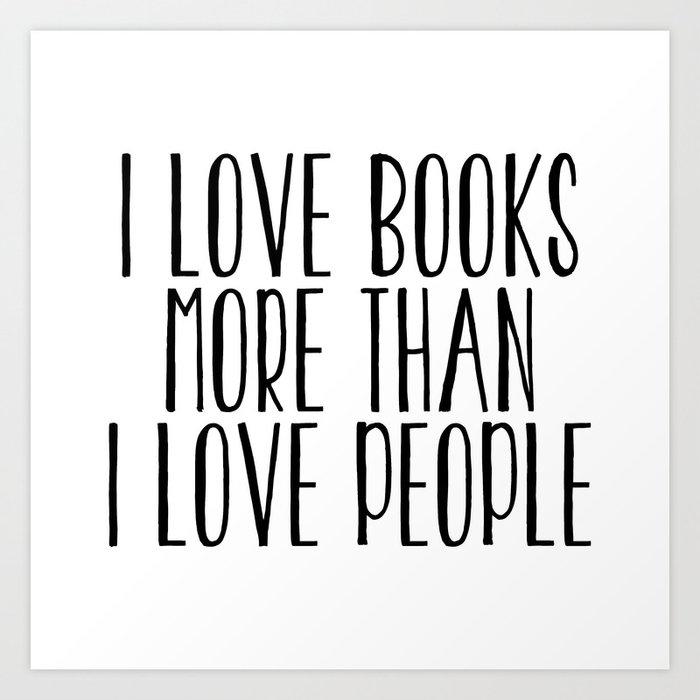 I Love Books More Than I love People Kunstdrucke