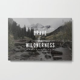 Brave the Wilderness Metal Print