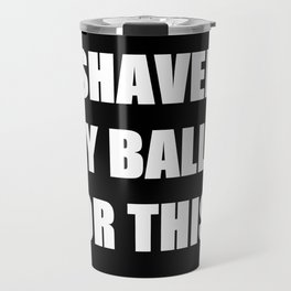 I Shaved My Ball For This? (black) Travel Mug