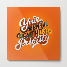 Your mental health is a priority Metal Print