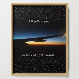 I'll follow you to the end of the world Serving Tray