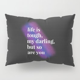 Tough Darling Pillow Sham