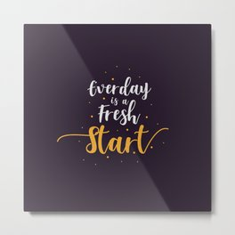 Everyday is a fresh start quote motivation typography Metal Print