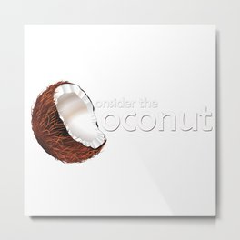Consider the coconut... Metal Print