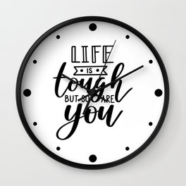 Life Is Tough But So Are You Wall Clock