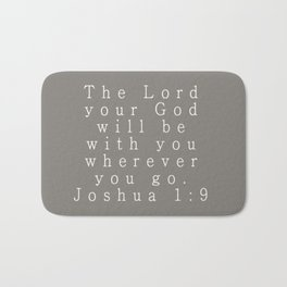 The Lord Your God Will Be With You Wherever You Go Joshua 1:9 Gray Bath Mat
