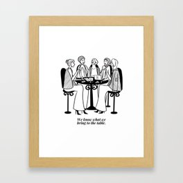 We know what we bring to the table b/w Framed Art Print