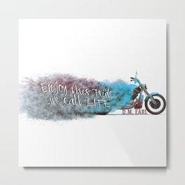 Enjoy this Ride we call Life Metal Print