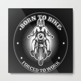 Born To Bike, Forced To Work Metal Print