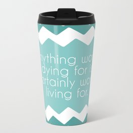 Anything worth dying for is certainly worth living for. Travel Mug