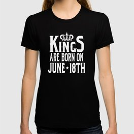 Kings Are Born On June 18th Funny Birthday T-shirt