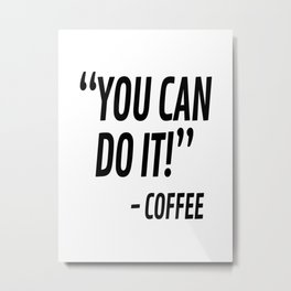 You Can Do It - Coffee Metal Print