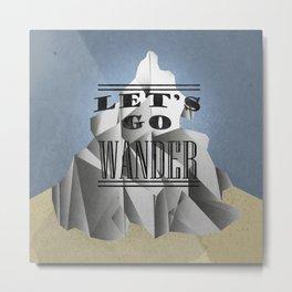 Let's Go Wander Metal Print