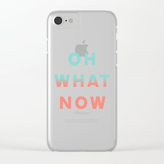 Oh What Now Clear iPhone Case
