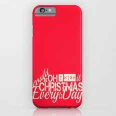 Oh I wish it could be Christmas everyday iPhone 6s Slim Case