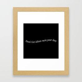 Don't Let Idiots Ruin Ur Day Framed Art Print