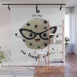 You Are One Tough Cookie! Wall Mural