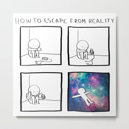 HOW TO: Escape from reality Metal Print