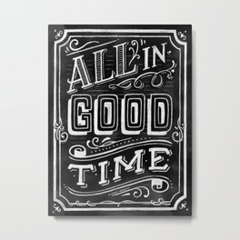 All In Good Time (Chalk) Metal Print