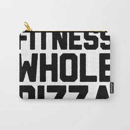 FITNESS  MORE LIKE FITNESS WHOLE PIZZA IN MY MOUTH T-SHIRT Carry-All Pouch