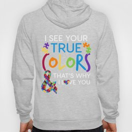 I See Your True Colors Thats Why I Love You Autism Awareness TShirt Hoody