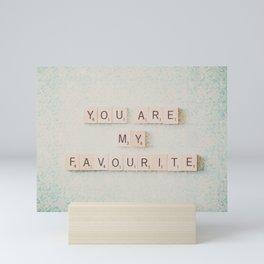you are my favorite Mini Art Print