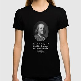 Ben Franklin and Quote About Beer T-Shirt T-shirt