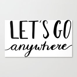 Travel, Adventure gifts - Let's go anywhere Canvas Print